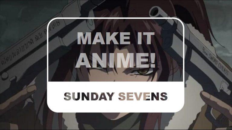 The Otaku Author Sunday Sevens Make It Anime