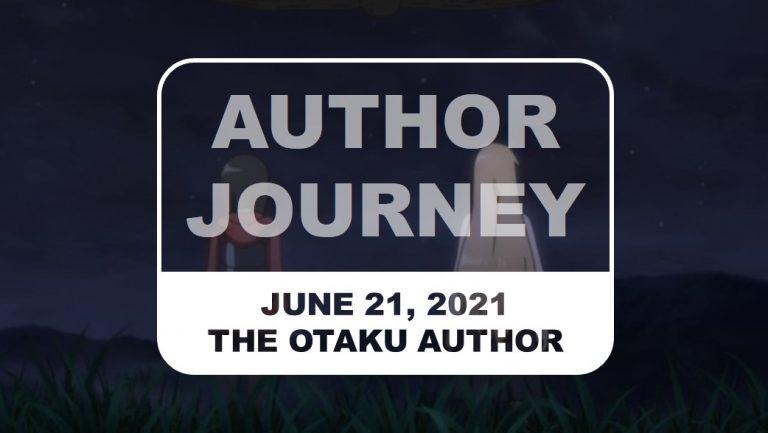 The Otaku Author Journey June 21 2021