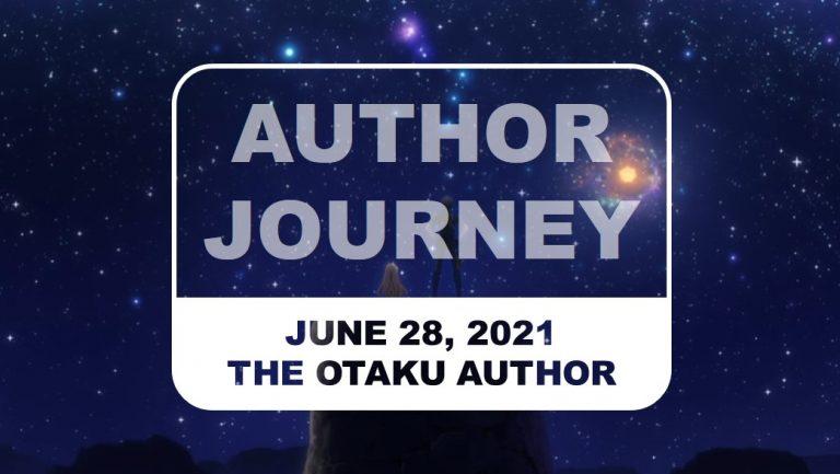 The Otaku Author Journey June 28 2021