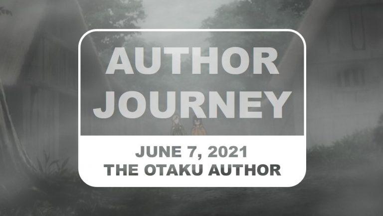 The Otaku Author Journey June 7 2021