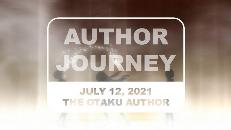 The Otaku Author Journey July 12 2021