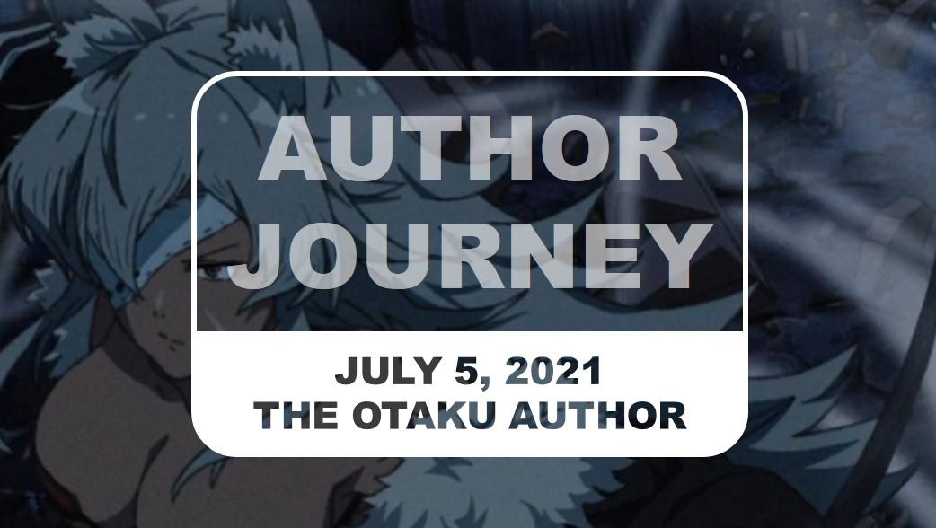 The Otaku Author Journey July 5 2021