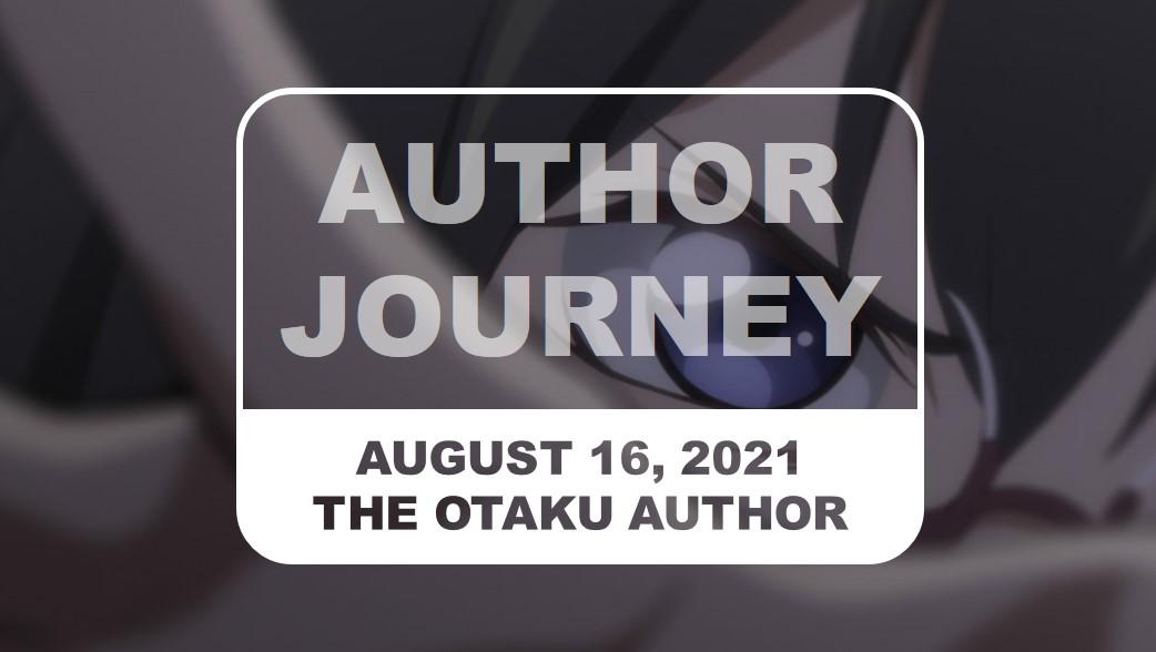 The Otaku Author Journey August 16 2021