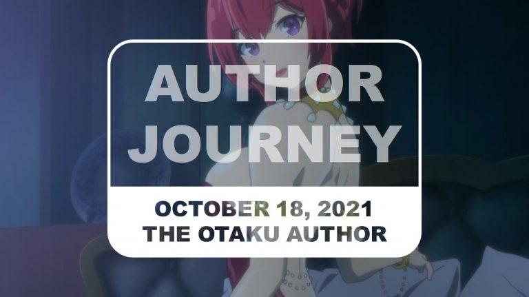 The Otaku Author Journey October 18 2021