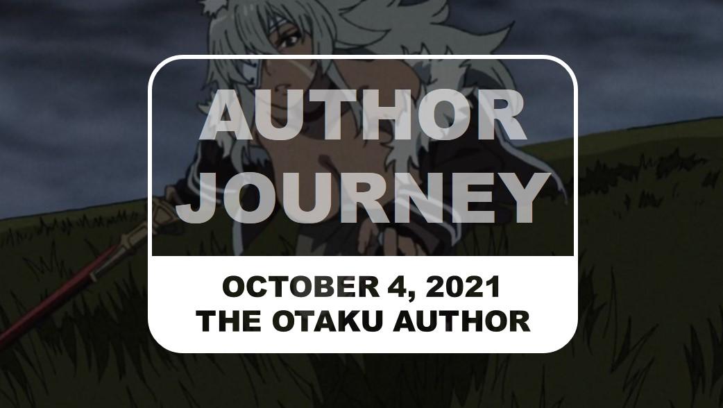 The Otaku Author Journey October 4 2021